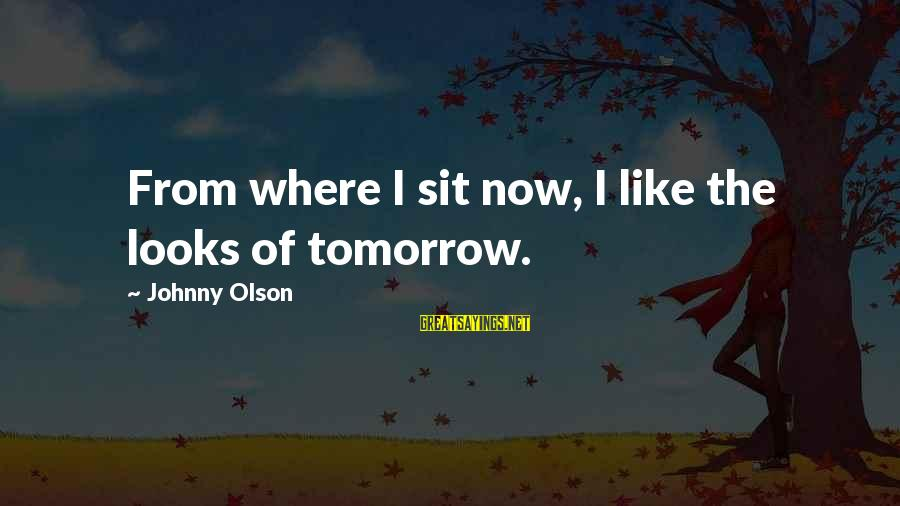 My Daughter Birthday Sayings By Johnny Olson: From where I sit now, I like the looks of tomorrow.