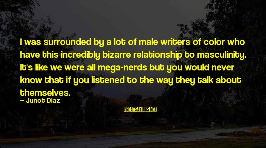 My Daughter Birthday Sayings By Junot Diaz: I was surrounded by a lot of male writers of color who have this incredibly