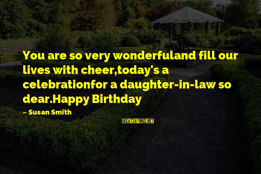 My Daughter Birthday Sayings By Susan Smith: You are so very wonderfuland fill our lives with cheer,today's a celebrationfor a daughter-in-law so
