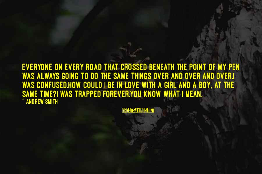 My Forever With You Sayings By Andrew Smith: Everyone on every road that crossed beneath the point of my pen was always going