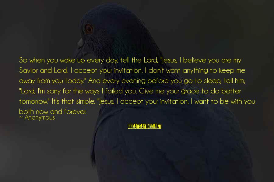 """My Forever With You Sayings By Anonymous: So when you wake up every day, tell the Lord, """"Jesus, I believe you are"""