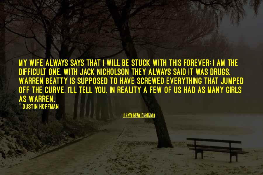 My Forever With You Sayings By Dustin Hoffman: My wife always says that I will be stuck with this forever: I am the