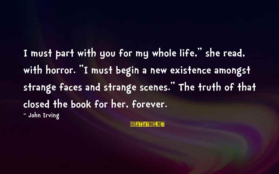 """My Forever With You Sayings By John Irving: I must part with you for my whole life,"""" she read, with horror. """"I must"""