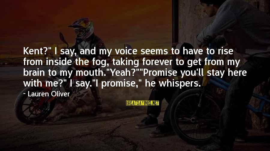 """My Forever With You Sayings By Lauren Oliver: Kent?"""" I say, and my voice seems to have to rise from inside the fog,"""