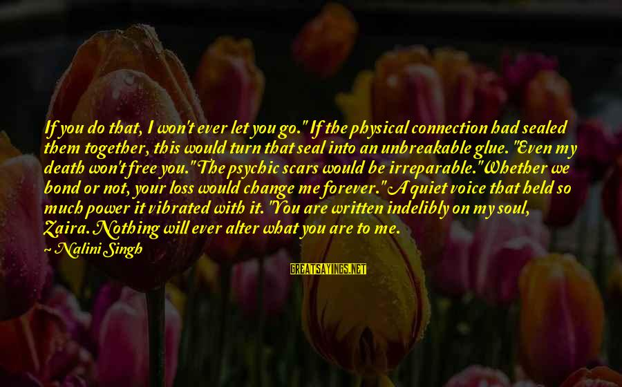 """My Forever With You Sayings By Nalini Singh: If you do that, I won't ever let you go."""" If the physical connection had"""