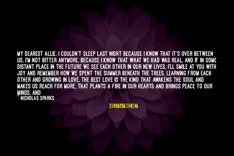My Forever With You Sayings By Nicholas Sparks: My Dearest Allie. I couldn't sleep last night because I know that it's over between