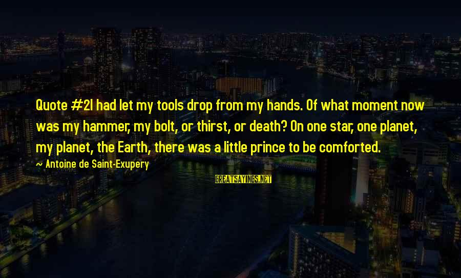 My Hammer Sayings By Antoine De Saint-Exupery: Quote #2I had let my tools drop from my hands. Of what moment now was