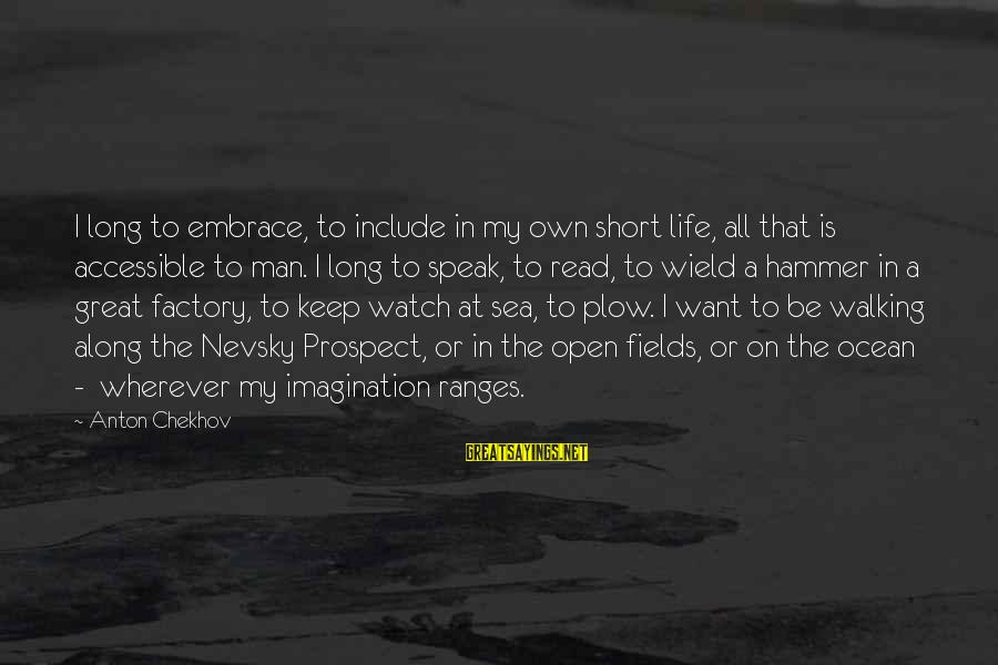 My Hammer Sayings By Anton Chekhov: I long to embrace, to include in my own short life, all that is accessible