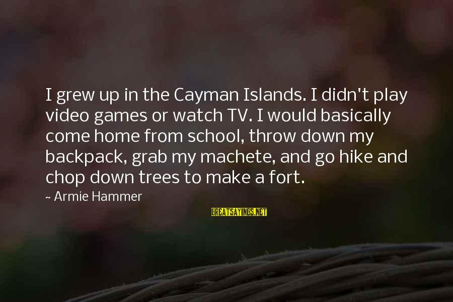 My Hammer Sayings By Armie Hammer: I grew up in the Cayman Islands. I didn't play video games or watch TV.