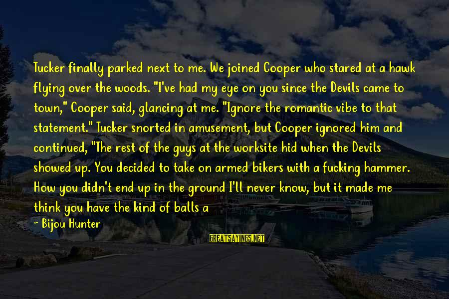 My Hammer Sayings By Bijou Hunter: Tucker finally parked next to me. We joined Cooper who stared at a hawk flying