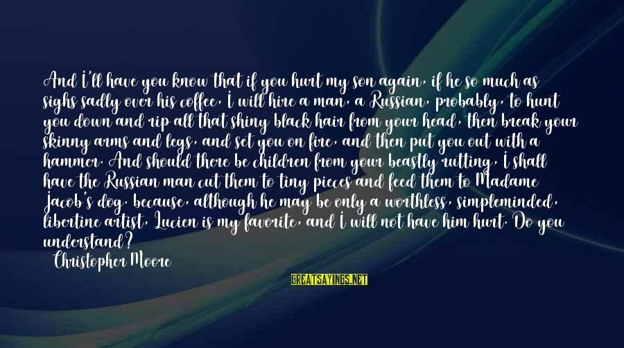 My Hammer Sayings By Christopher Moore: And I'll have you know that if you hurt my son again, if he so