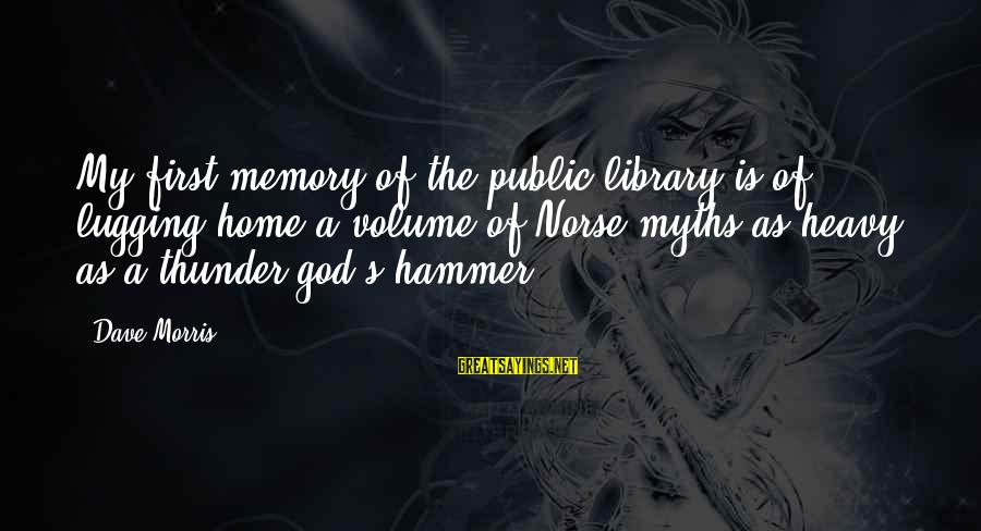 My Hammer Sayings By Dave Morris: My first memory of the public library is of lugging home a volume of Norse