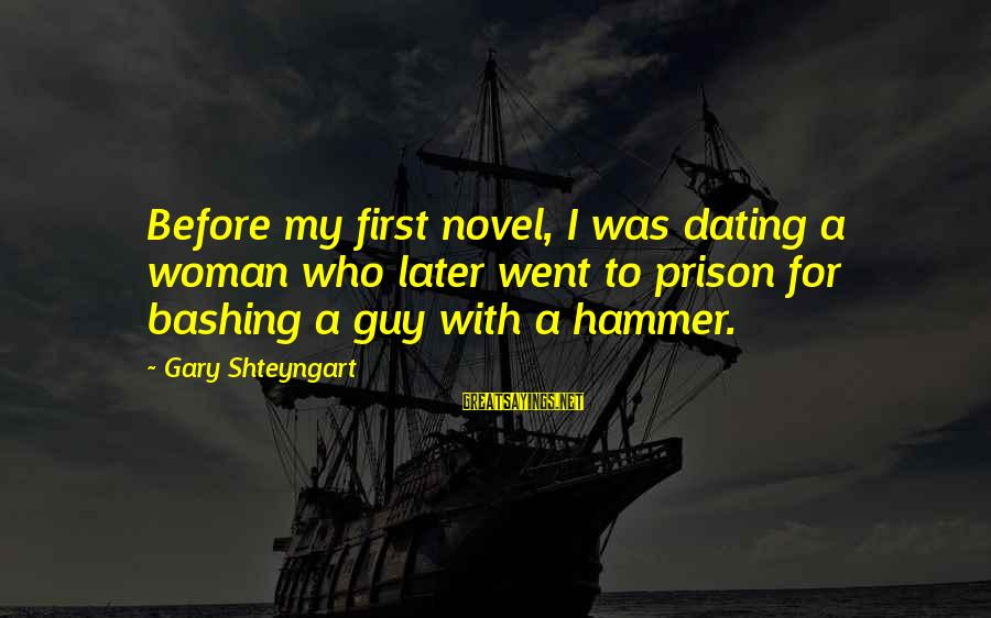 My Hammer Sayings By Gary Shteyngart: Before my first novel, I was dating a woman who later went to prison for