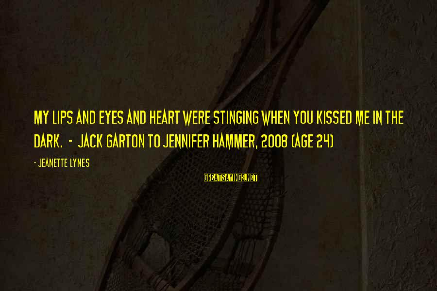 My Hammer Sayings By Jeanette Lynes: My lips and eyes and heart were stinging when you kissed me in the dark.