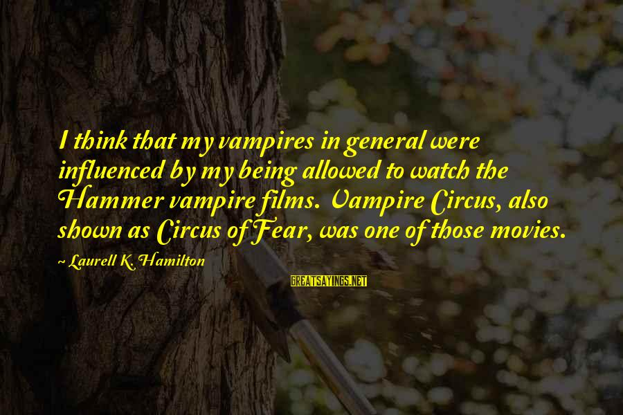 My Hammer Sayings By Laurell K. Hamilton: I think that my vampires in general were influenced by my being allowed to watch