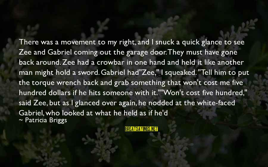 My Hammer Sayings By Patricia Briggs: There was a movement to my right, and I snuck a quick glance to see