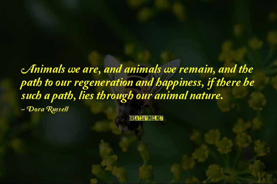 My Happiness Lies In You Sayings By Dora Russell: Animals we are, and animals we remain, and the path to our regeneration and happiness,