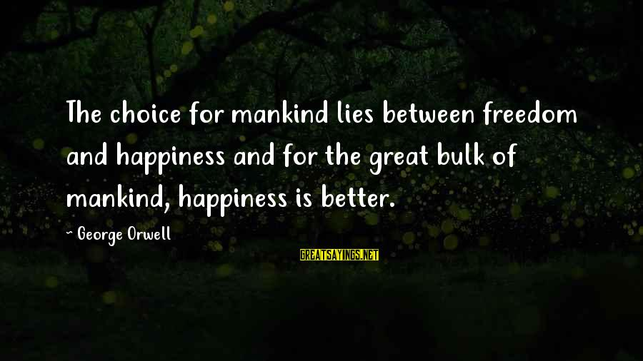 My Happiness Lies In You Sayings By George Orwell: The choice for mankind lies between freedom and happiness and for the great bulk of