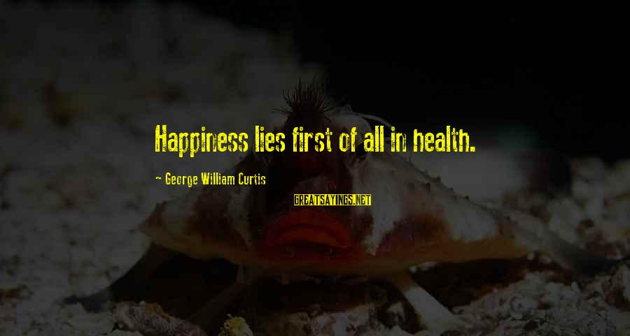 My Happiness Lies In You Sayings By George William Curtis: Happiness lies first of all in health.