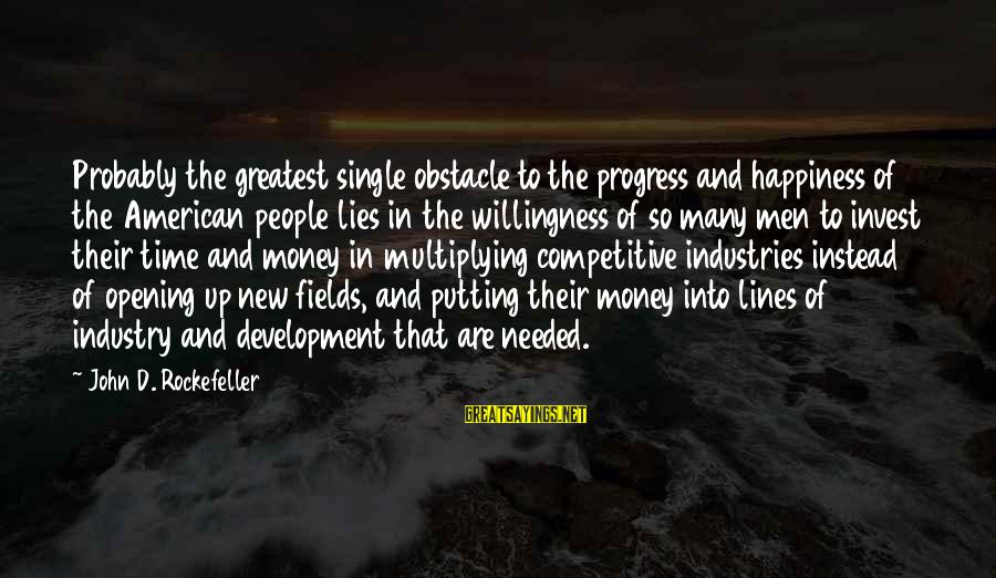 My Happiness Lies In You Sayings By John D. Rockefeller: Probably the greatest single obstacle to the progress and happiness of the American people lies