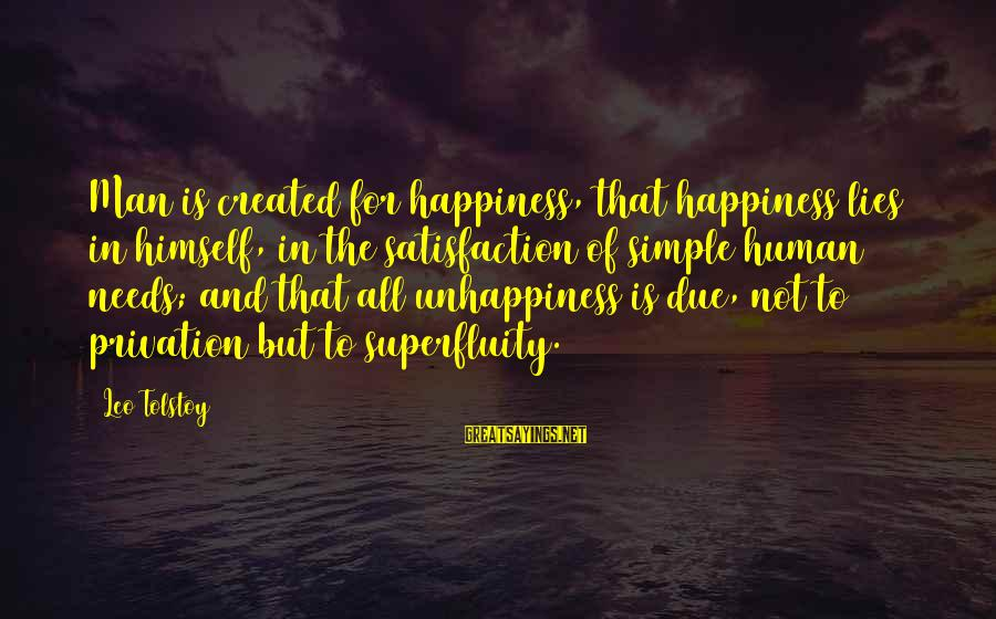 My Happiness Lies In You Sayings By Leo Tolstoy: Man is created for happiness, that happiness lies in himself, in the satisfaction of simple
