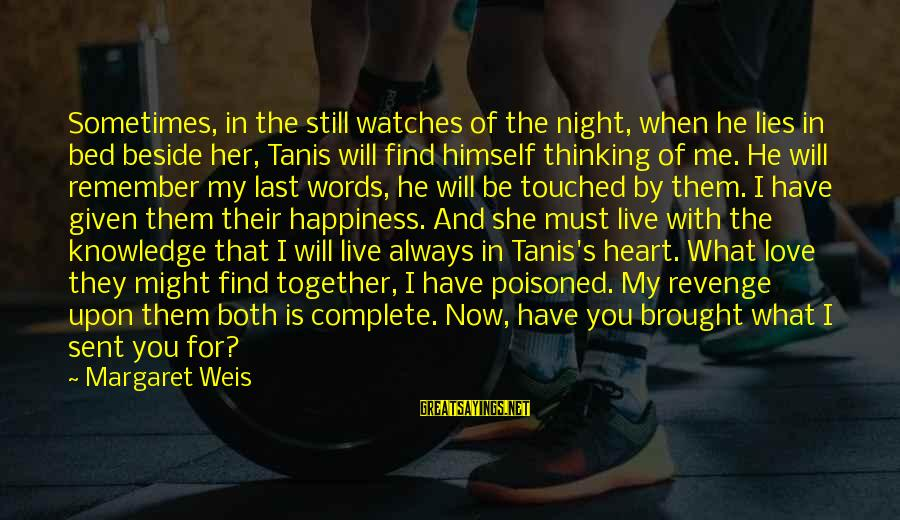 My Happiness Lies In You Sayings By Margaret Weis: Sometimes, in the still watches of the night, when he lies in bed beside her,