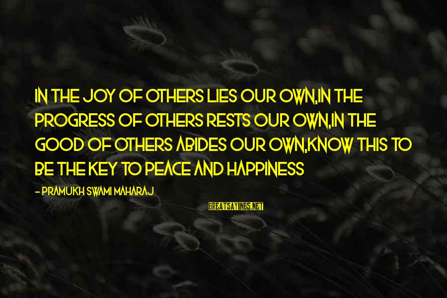 My Happiness Lies In You Sayings By Pramukh Swami Maharaj: In the joy of others lies our own,In the progress of others rests our own,In