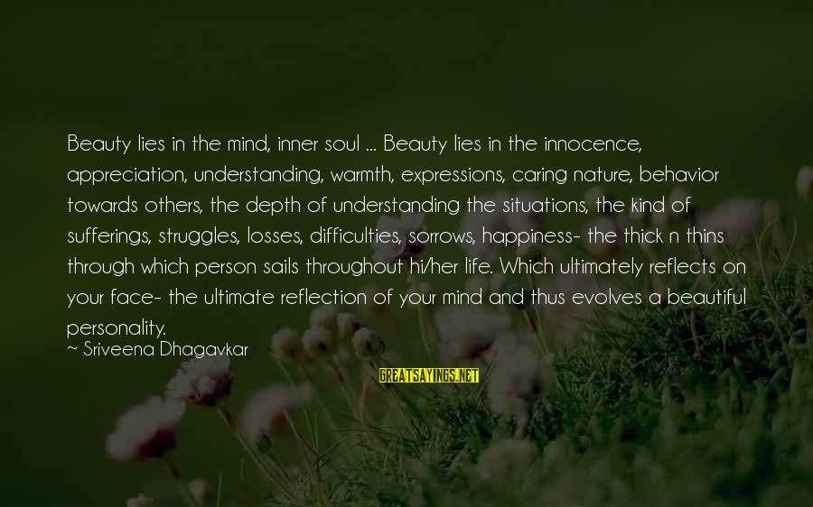 My Happiness Lies In You Sayings By Sriveena Dhagavkar: Beauty lies in the mind, inner soul ... Beauty lies in the innocence, appreciation, understanding,