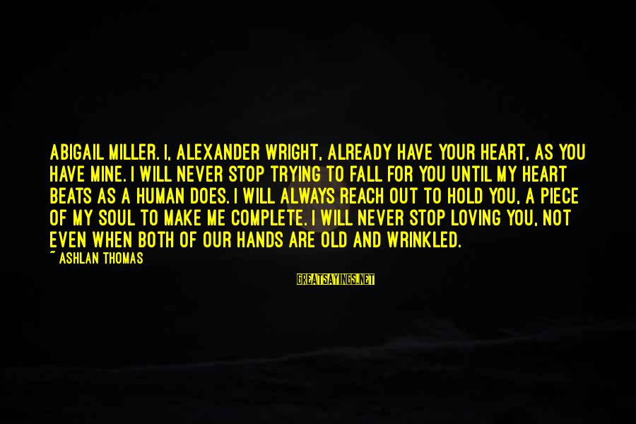 My Heart Beats You Sayings By Ashlan Thomas: Abigail Miller. I, Alexander Wright, already have your heart, as you have mine. I will