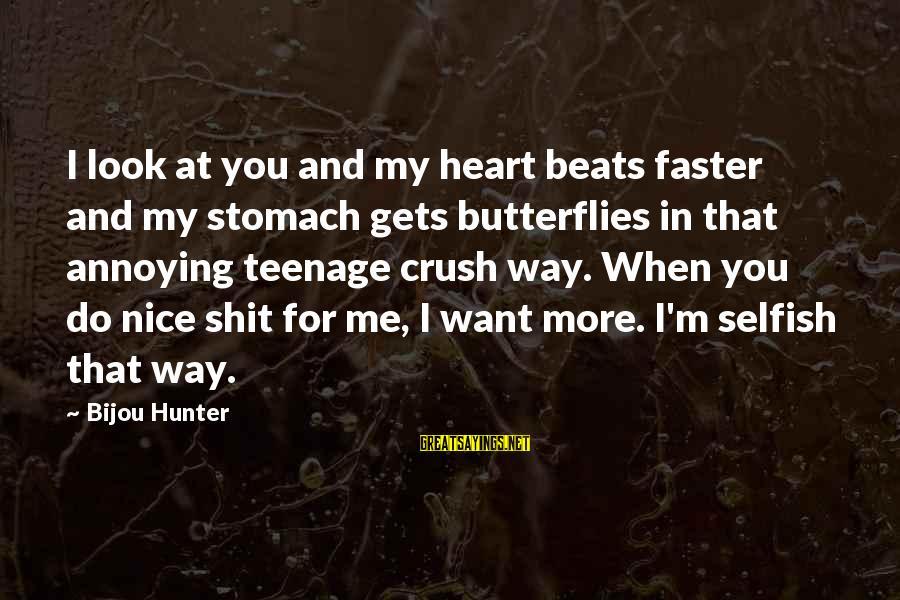 My Heart Beats You Sayings By Bijou Hunter: I look at you and my heart beats faster and my stomach gets butterflies in