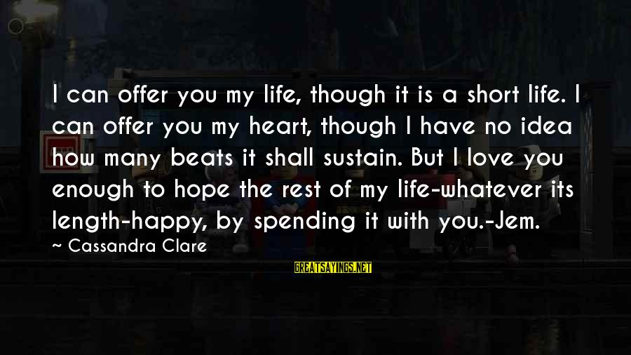 My Heart Beats You Sayings By Cassandra Clare: I can offer you my life, though it is a short life. I can offer