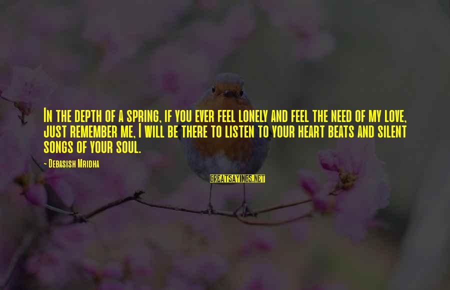 My Heart Beats You Sayings By Debasish Mridha: In the depth of a spring, if you ever feel lonely and feel the need