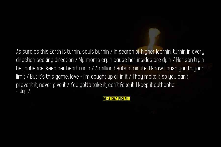 My Heart Beats You Sayings By Jay-Z: As sure as this Earth is turnin, souls burnin / In search of higher learnin,