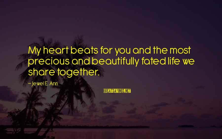 My Heart Beats You Sayings By Jewel E. Ann: My heart beats for you and the most precious and beautifully fated life we share