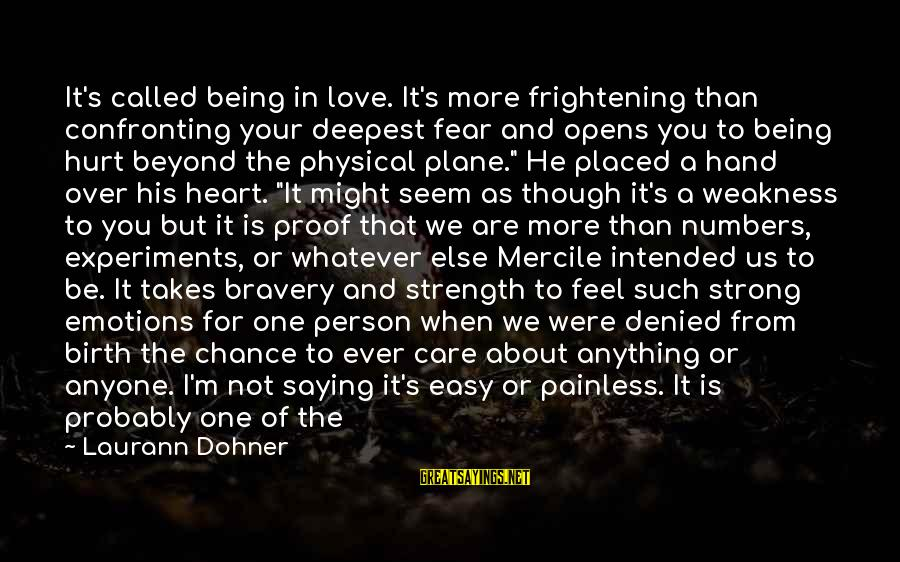 My Heart Beats You Sayings By Laurann Dohner: It's called being in love. It's more frightening than confronting your deepest fear and opens