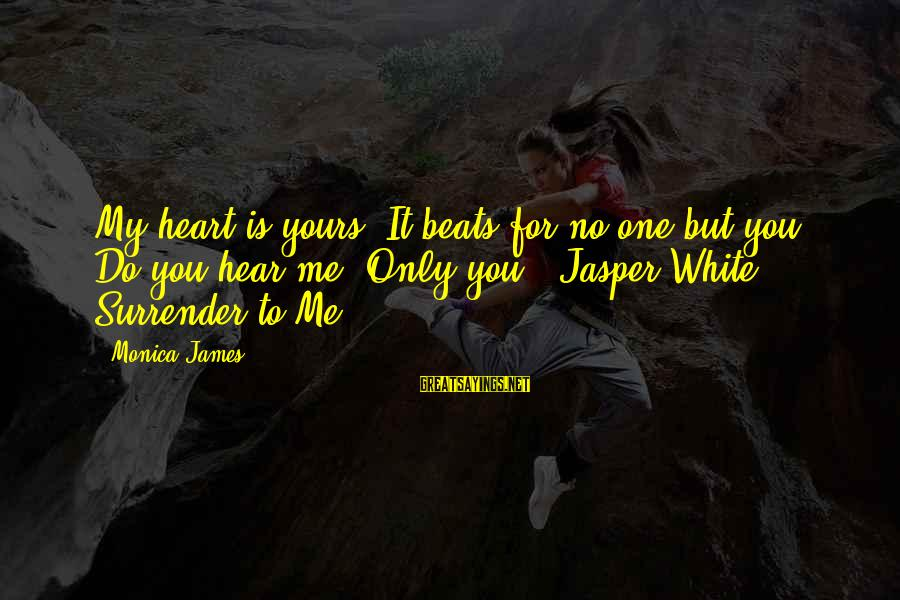 My Heart Beats You Sayings By Monica James: My heart is yours. It beats for no one but you. Do you hear me?