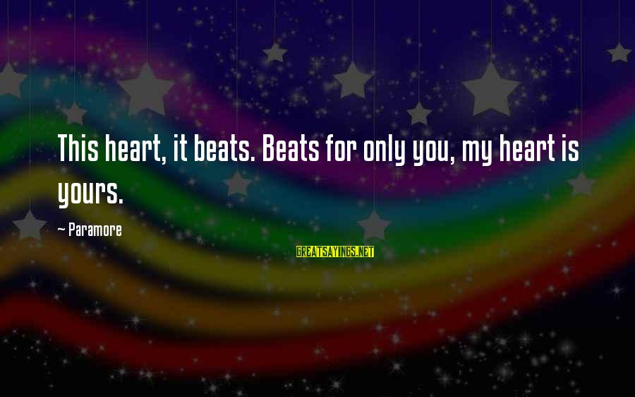 My Heart Beats You Sayings By Paramore: This heart, it beats. Beats for only you, my heart is yours.