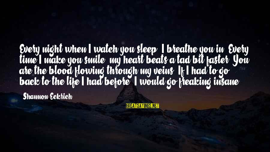 My Heart Beats You Sayings By Shannon Eckrich: Every night when I watch you sleep, I breathe you in. Every time I make