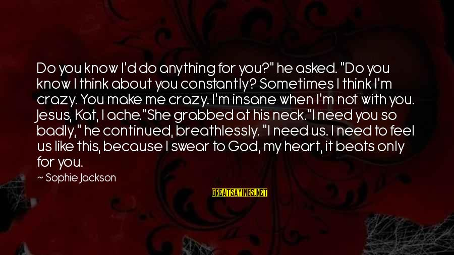 """My Heart Beats You Sayings By Sophie Jackson: Do you know I'd do anything for you?"""" he asked. """"Do you know I think"""