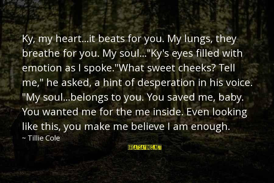 """My Heart Beats You Sayings By Tillie Cole: Ky, my heart...it beats for you. My lungs, they breathe for you. My soul...""""Ky's eyes"""