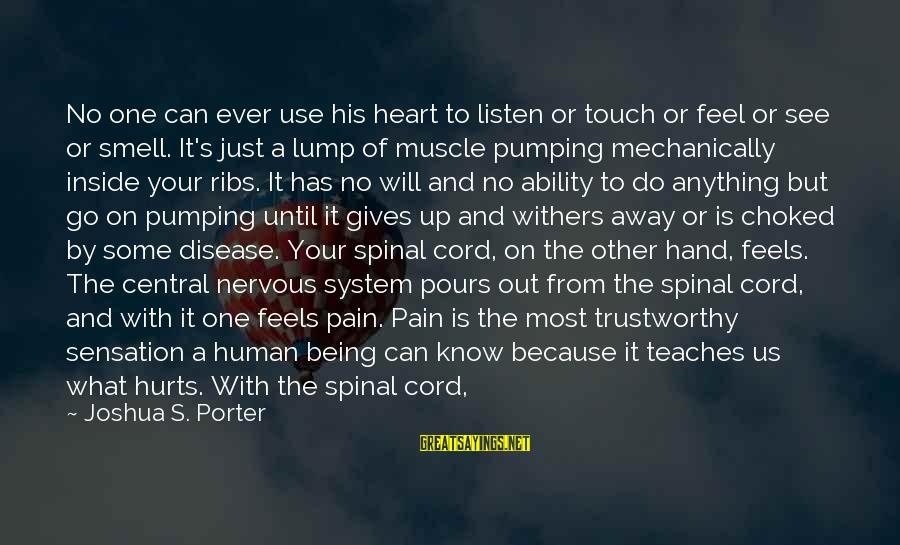 My Heart Hurts Sayings By Joshua S. Porter: No one can ever use his heart to listen or touch or feel or see