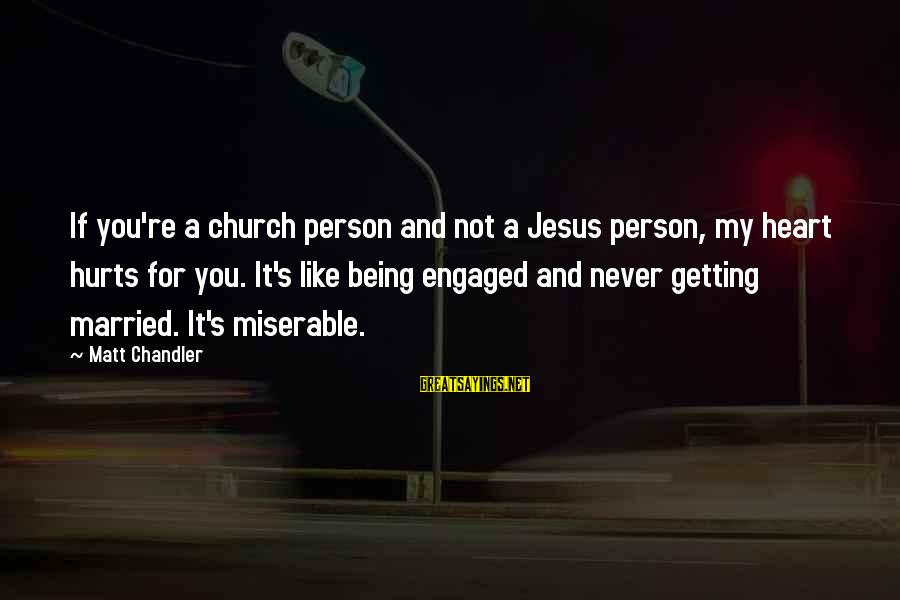 My Heart Hurts Sayings By Matt Chandler: If you're a church person and not a Jesus person, my heart hurts for you.