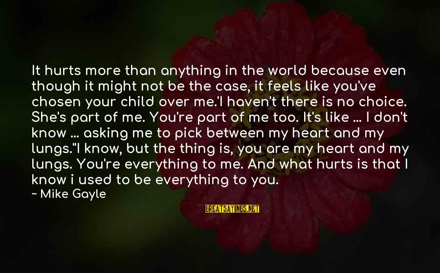 My Heart Hurts Sayings By Mike Gayle: It hurts more than anything in the world because even though it might not be