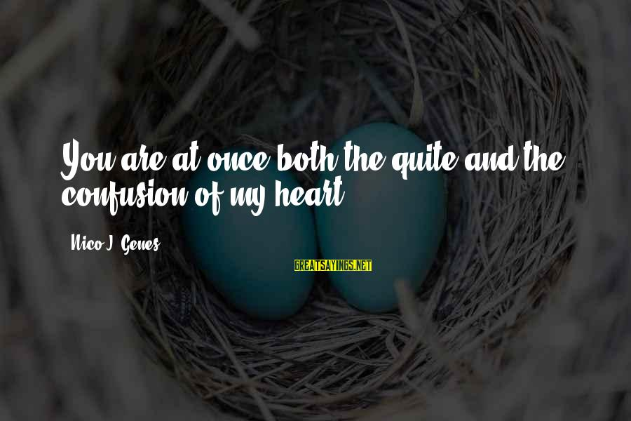 My Heart Hurts Sayings By Nico J. Genes: You are at once both the quite and the confusion of my heart.