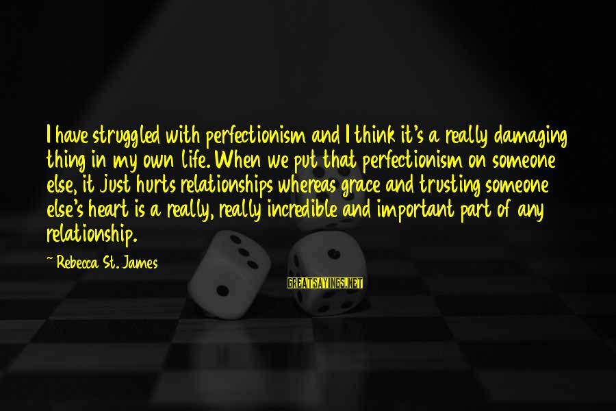 My Heart Hurts Sayings By Rebecca St. James: I have struggled with perfectionism and I think it's a really damaging thing in my