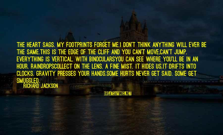 My Heart Hurts Sayings By Richard Jackson: The heart sags. My footprints forget me.I don't think anything will ever be the same.This