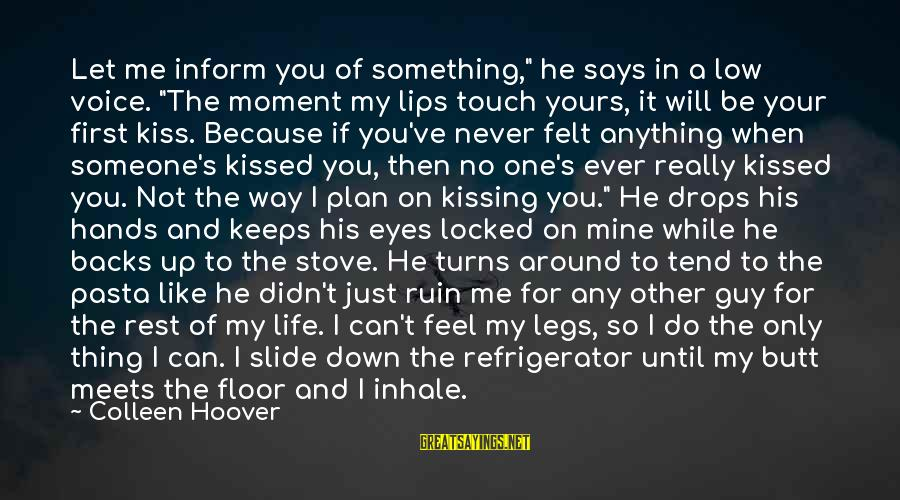 """My Legs Feel Like Sayings By Colleen Hoover: Let me inform you of something,"""" he says in a low voice. """"The moment my"""