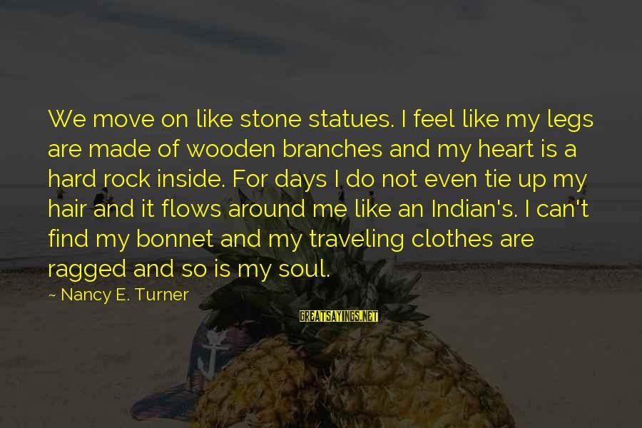 My Legs Feel Like Sayings By Nancy E. Turner: We move on like stone statues. I feel like my legs are made of wooden