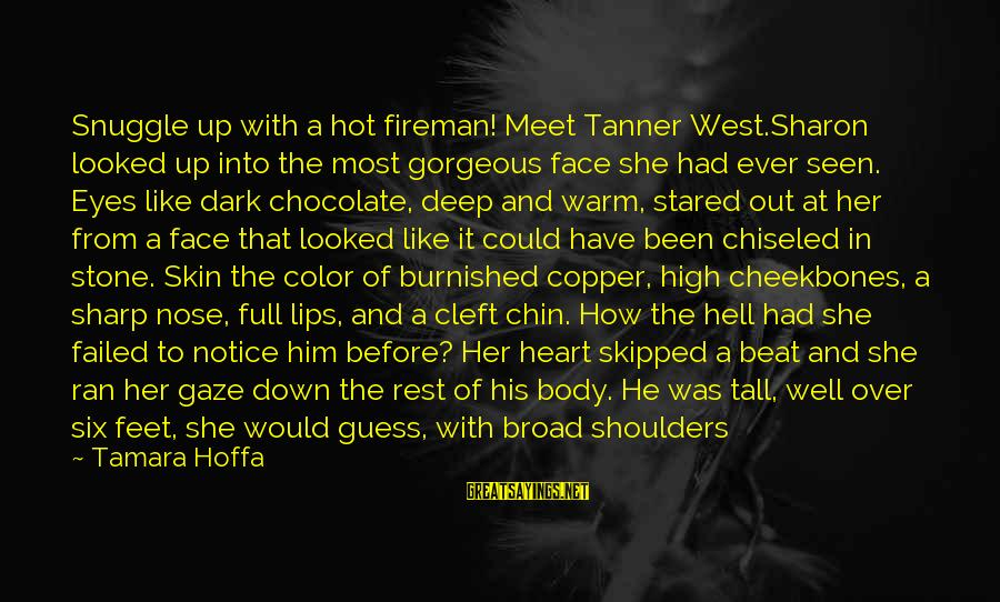 My Legs Feel Like Sayings By Tamara Hoffa: Snuggle up with a hot fireman! Meet Tanner West.Sharon looked up into the most gorgeous