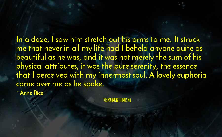 My Life Over Sayings By Anne Rice: In a daze, I saw him stretch out his arms to me. It struck me